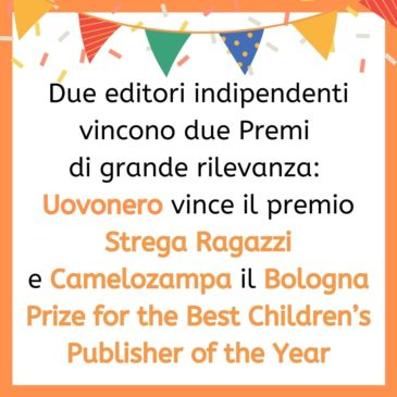 Due editori indipendenti vincono due Premi di grande rilevanza. Il premio Strega Ragazzi e il Bologna Prize for the Best Children's Publisher of the Year
